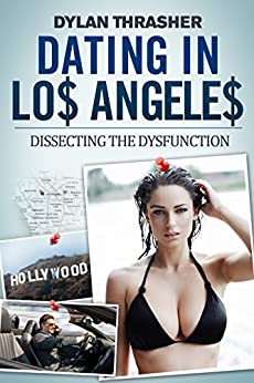 Dating in los angeles - dissecting the dysfunction
