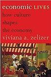 Economic Lives - How Culture Shapes the Economy, Zelizer, Viviana, 069115810X