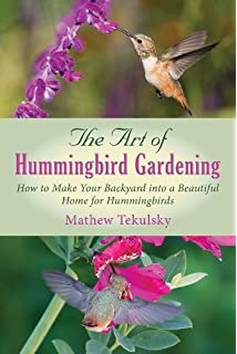 The Art Of Hummingbird Gardening: How To Make Your Backyard Into A  Beautiful Home For