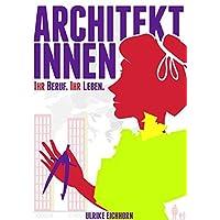 Architektinnen. Ihr Beruf. ihr Leben.