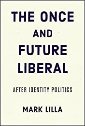 The Once and Future Liberal: After Identity Politics