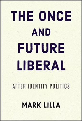 The Once and Future Liberal: After Identity Politics cover