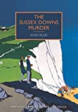 The Sussex Downs Murder: A British Library Crime Classic (British Library Crime Classics Book 1)