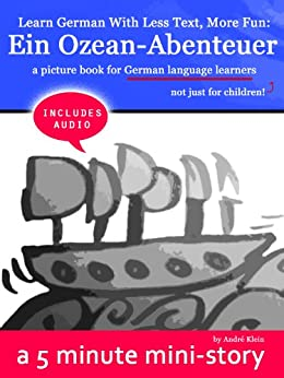 Learn German With Less Text, More Fun: Ein Ozean Abenteuer - a picture book for German learners, not just for children (includes audio!) (German Edition) by [Klein, André]