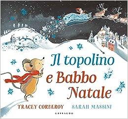 Il Babbo Natale.Amazon It Il Topolino E Babbo Natale Corderoy Tracey Massini Sarah Libri