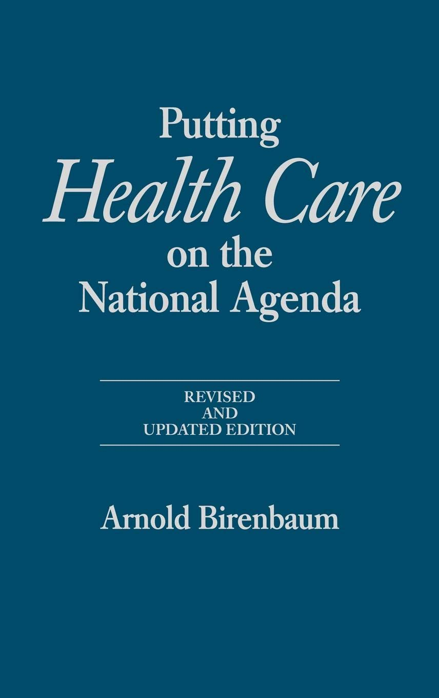 Putting Health Care on the National Agenda: Revised and ...