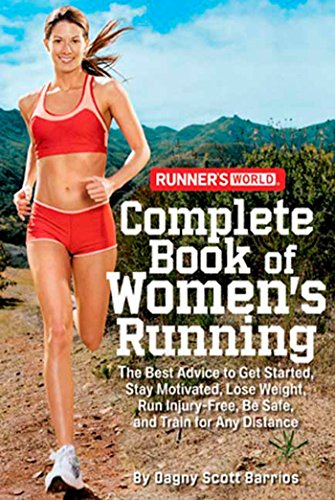 Runner's World Complete Book of Women's Running: The Best Advice to Get Started, Stay Motivated, Lose Weight, Run Injury