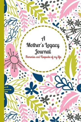 Download A Mother's Legacy Journal Classic: Mother's Legacy Journal, Mom tell me your story Journal, Keepsake Journal, Family Heirloom, Mothers Day gift from (Keepsake Gifts/Gifts for Women and Mothers) PDF