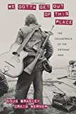 img - for We Gotta Get Out of This Place: The Soundtrack of the Vietnam War (Culture, Politics, and the Cold War) by Doug Bradley (2015-10-31) book / textbook / text book
