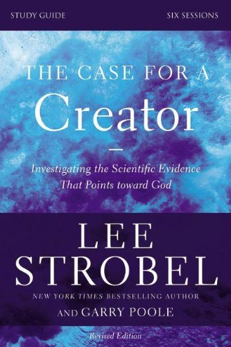 The Case for a Creator Study Guide Revised Edition: Investigating the Scientific Evidence That Points Toward God