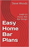 Easy Home Bar Plans: EHBP-03 Home Wet Bar Design (Easy Home Bar Designs Book 1)