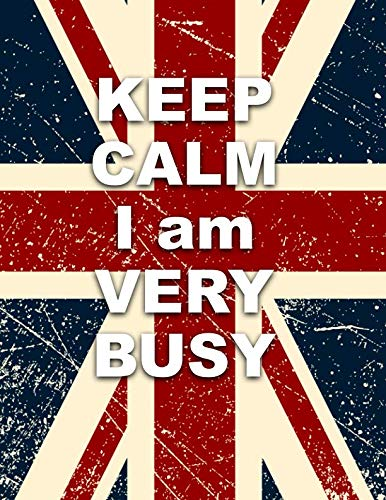 Keep Calm I Am Very Busy: Union Jack Weekly & Monthly Dated 2019-2020 Academic Planner Organizer with Vision Boards, Course Schedule, To-do's, Inspirational Quotes (July 2019 - July - Union Jack