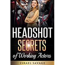 Audition: A Complete Guide to Headshot Secrets from Working Actors, that Get You Noticed by Casting Directors (Headshot Photography, Audition, Auditioning, ... Acting Books, Acting in Film, Improv)