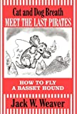 Cat and Dog Breath Meet the Last Pirates, Jack W. Weaver, 1462666523