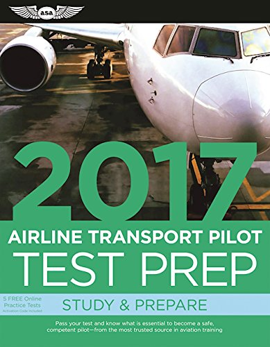 Airline Transport Pilot Test Prep 2017: Study & Prepare: Pass your test and know what is essential to become a safe, competent pilot — from the most ... in aviation training (Test Prep series)