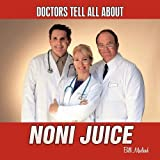 Doctors Tell All about Noni Juice, Bill MacLeod, 1449008712