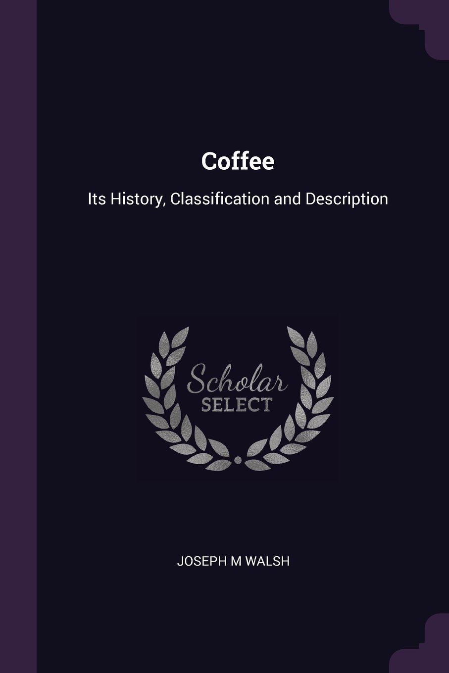 Read Online Coffee: Its History, Classification and Description ebook