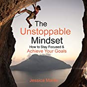 The Unstoppable Mindset: How to Stay Focused & Achieve Your Goals: The Pursuit of Self Improvement Book 5 | Jessica Marks