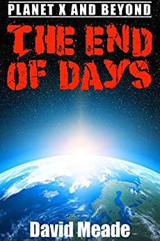 The End of Days - Planet X and Beyond by [Meade, David]
