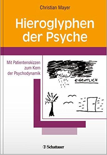 Hieroglyphen der Psyche: Mit Patientenskizzen zum Kern der Psychodynamik
