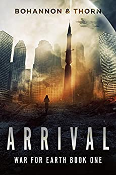 Arrival: War for Earth Book One (A Post-Apocalyptic Thriller) by [Thorn, J., Bohannon, Zach]