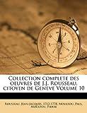 Collection complete des oeuvres de J. J. Rousseau, citoyen de Geneve Volume 10, Jean Rousseau, 1173073582
