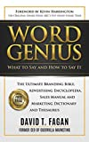 Word Genius: What To Say And How To Say It The Ultimate Branding Bible, Advertising Encyclopedia, Sales Manual and Marketing Dictionary and Thesaurus