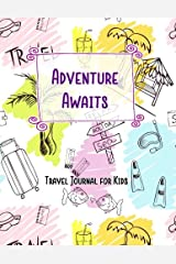 Adventure Awaits Travel Journal for Kids: Vacation Diary for Children:120+ Page Travel Journal (Fun Kids Travel Journals) (Volume 2) Paperback