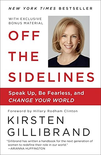 Book cover from Off the Sidelines: Speak Up, Be Fearless, and Change Your Worldby Kirsten Gillibrand