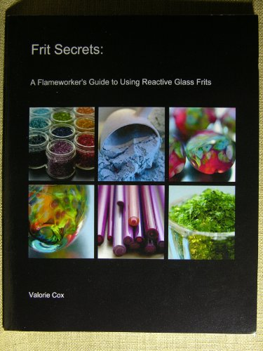 Frit Secrets - Condensed: A Flameworker's Guide to Using Reactive Glass Frits