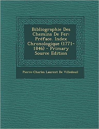 Livres gratuits en ligne Bibliographie Des Chemins de Fer: Preface. Index Chronologique (1771-1846) - Primary Source Edition pdf epub