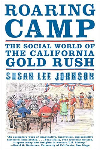 Roaring Camp: The Social World of the California Gold Rush (California Gold Rush Books)