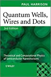 Quantum Wells, Wires and Dots - Theoretical andComputational Physics of SemiconductorNanostructures