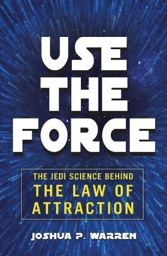 Use The Force: A Jedi's Guide to the Law of Attraction ()