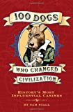 100 Dogs Who Changed Civilization, Sam Stall, 1594742014