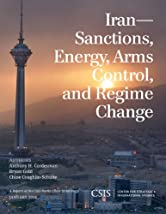 Iran: Sanctions, Energy, Arms Control, and Regime Change (CSIS Reports)