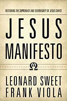 Jesus Manifesto: Restoring the Supremacy and Sovereignty of Jesus Christ by [Sweet, Leonard, Viola, Frank]