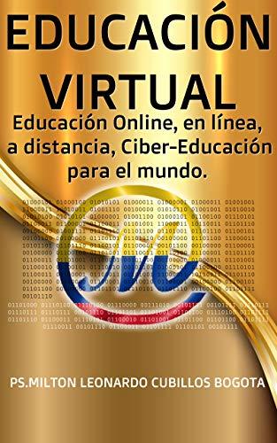 EDUCACIÓN VIRTUAL: Educación Online, en línea, a distancia, Ciber-Educación para el mundo (Spanish Edition) Kindle Edition