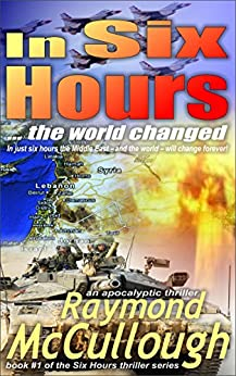 In Six Hours: ... the world changed (Six Hours apocalyptic thriller series Book 1) by [McCullough, Raymond]