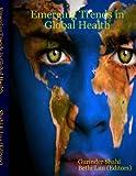 Emerging Trends in Global Health, Gurinder Shahi, 0557024005