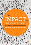 The Impact of the Social Sciences : How Academics and Their Research Make a Difference, Dunleavy, Patrick and Bastow, Simon, 1446275094