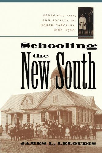 Schooling the New South: Pedagogy, Self, and Society in North Carolina (Fred W. Morrison Series in Southern Studies)