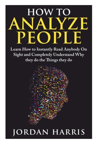 How To Analyze People: Learn 34 Ways To Instantly Read Anybody On