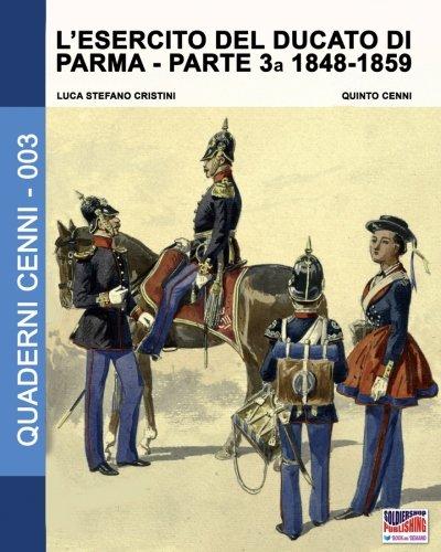 Read Online L'esercito del Ducato di Parma parte terza 1848-1859 (Quaderni Cenni) (Volume 3) (Italian Edition) pdf epub