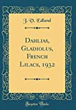 Amazon / Forgotten Books: Dahlias, Gladiolus, French Lilacs, 1932 Classic Reprint (J V Edlund)