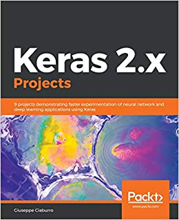 Keras 2 x Projects: 9 projects demonstrating faster experimentation