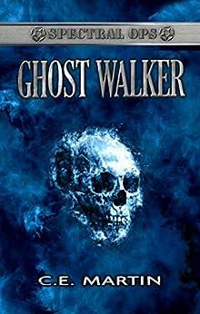 Ghostwalker (Spectral Ops Book 2) by [Martin, C.E.]