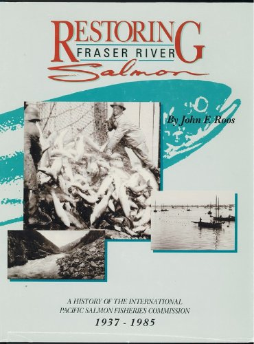 Restoring Fraser River salmon: A history of the International Pacific Salmon Fisheries Commission, 1937-1985