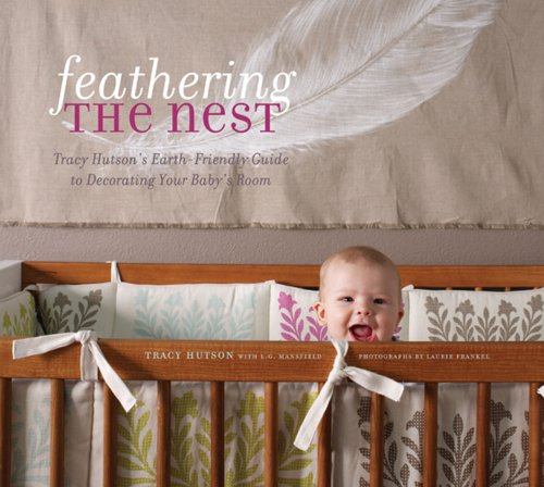 Feathering the Nest: Tracy Hutson's Earth-Friendly Guide to - Baby Room Design