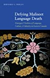 Defying Maliseet Language Death : Emergent Vitalities of Language, Culture, and Identity in Eastern Canada, Perley, Bernard C., 0803243634